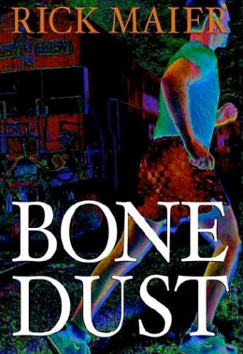 Bone Dust Book by Rick Maier